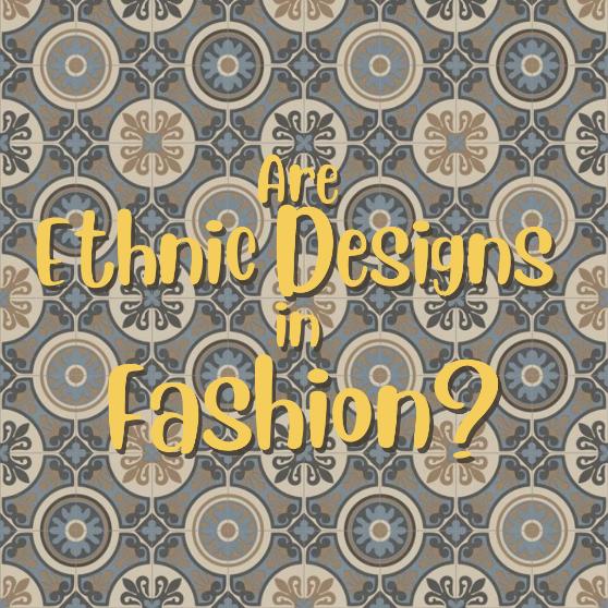Are Ethnic Designs in Fashion?
